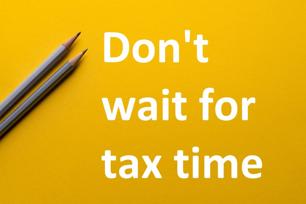 Don't wait for tax time